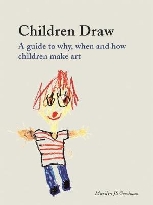 Children Draw: A Guide to Why, When and How Children Make Art (Hardback)