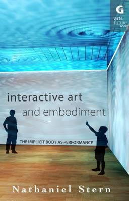 Interactive Art and Embodiment: The Implicit Body - Arts Future Book 1 (Paperback)