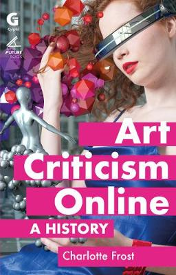 Art Criticism Online: A History - Arts Future Book 2 (Paperback)