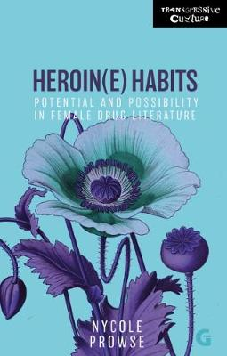 Heroin(e) Habits: Potential and Possibility in Female Drug Literature - Transgressive Culture 2 (Paperback)