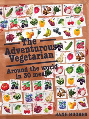 The Adventurous Vegetarian: Around the World in 30 Meals (Hardback)