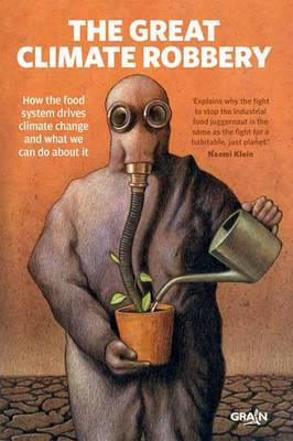 The Great Climate Robbery: How the Food System Drives Climate Change and What We Can Do About it (Paperback)