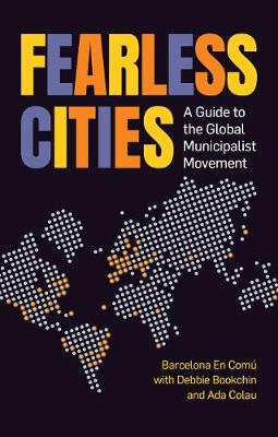 Fearless Cities: A Guide to the Global Municipalist Movement (Paperback)