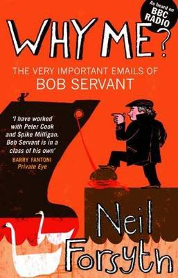 Why Me?: The Very Important Emails of Bob Servant (Paperback)