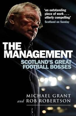 The Management: Scotland's Great Football Bosses (Paperback)