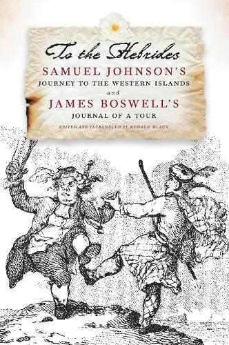 To the Hebrides: Samuel Johnson's Journey to the Western Islands AND James Boswell's Journal of a Tour to the Hebrides - The Most Complete Edition Ever Published (Paperback)