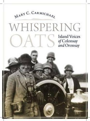 Whispering Oats: Island Voices of Colonsay and Oransay (Paperback)