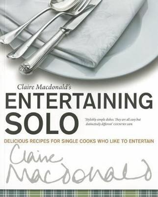Entertaining Solo: Delicious Recipes for Single Cooks Who Like to Entertain (Paperback)