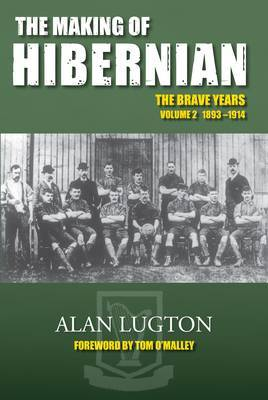 The Making of Hibernian: Volume 2: The Brave Years 1893-1914 (Paperback)