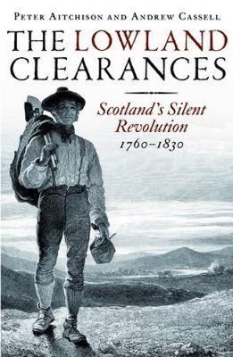 The Lowland Clearances: Scotland's Silent Revolution 1760 - 1830 (Paperback)