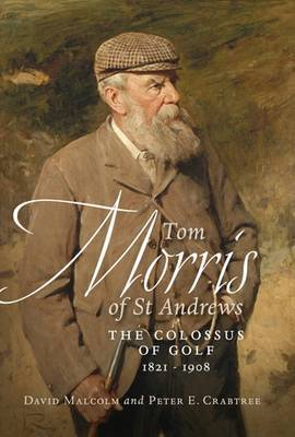 Tom Morris of St. Andrews: The Colossus of Golf 1821-1908 (Paperback)