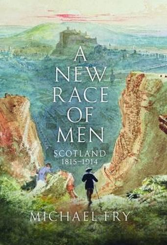 A New Race of Men: Scotland 1815-1914 (Hardback)