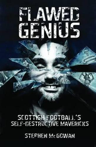 Flawed Genius: Scottish Football's Self-destructive Genius (Paperback)