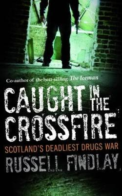 Caught in the Crossfire: Scotland's Deadliest Drugs War (Paperback)