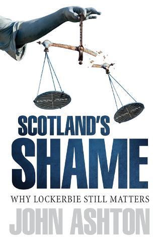 Scotland's Shame: Lockerbie 25 Years On - Why It Still Matters (Paperback)