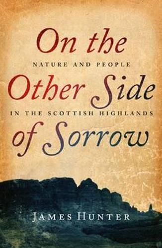 On the Other Side of Sorrow: Nature and People in the Scottish Highlands (Paperback)
