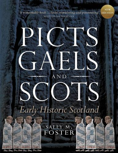 Picts, Gaels and Scots: Early Historic Scotland (Paperback)