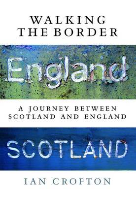 Walking the Border: A Journey Between Scotland and England (Hardback)