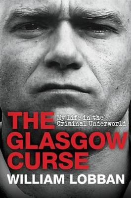 The Glasgow Curse: My Life in the Criminal Underworld (Paperback)