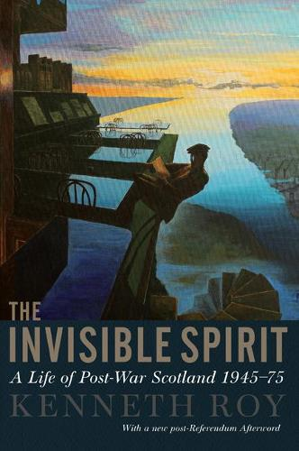 The Invisible Spirit: A Life of Post-War Scotland, 1945 - 75 (Paperback)