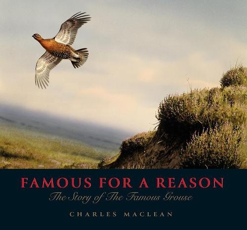 Famous for a Reason: The Story of the Famous Grouse (Hardback)