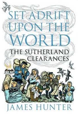 Set Adrift Upon the World: The Sutherland Clearances (Hardback)