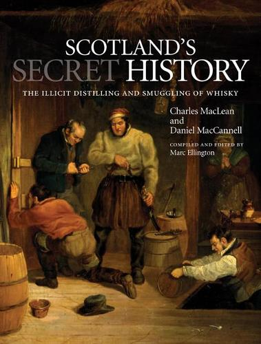 Scotland's Secret History: The Illicit Distilling and Smuggling of Whisky (Paperback)