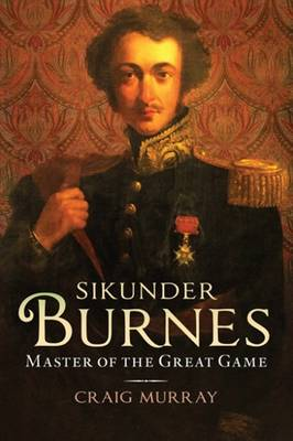 Sikunder Burnes: Master of the Great Game (Hardback)