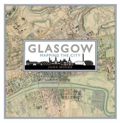 Glasgow: Mapping the City (Hardback)