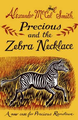 Precious and the Zebra Necklace: A New Case for Precious Ramotswe - Precious Ramotswe (Hardback)