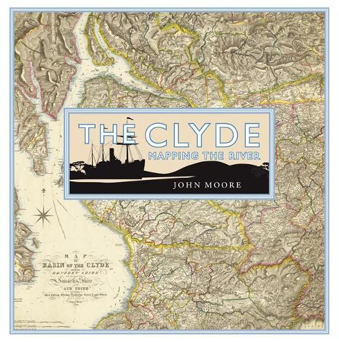 The Clyde: Mapping the River (Hardback)