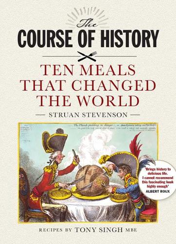 The Course of History: Ten Meals That Changed the World (Hardback)