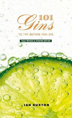 101 Gins To Try Before You Die: Fully Revised and Updated Edition (Hardback)