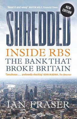 Shredded: Inside RBS, The Bank That Broke Britain (Paperback)