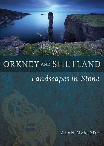 Orkney & Shetland: Landscapes in Stone (Paperback)