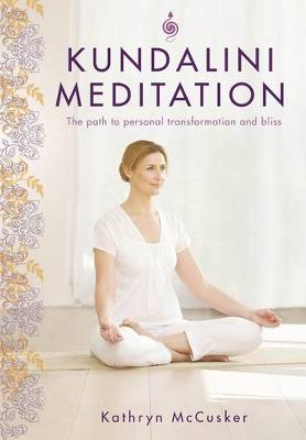 Kundalini Meditation: The Path to Personal Transformation and Bliss (Paperback)