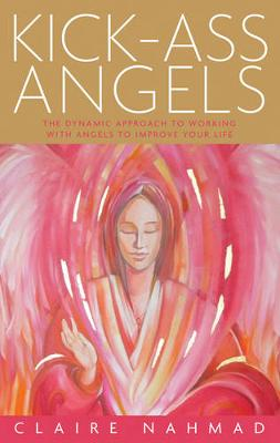 Kick-Ass Angels: The Dynamic Approach to Working with Angels to Improve Your Life (Paperback)