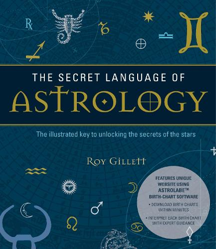 The Secret Language of Astrology: The Illustrated Key to Unlocking the Secrets of Your Star Sign - Create Your Own Birth Chart and Discover What It Means (Paperback)