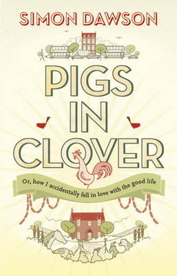 Pigs in Clover: Or How I Accidentally Fell in Love with the Good Life (Paperback)