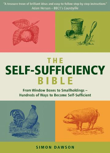 The Self-Sufficiency Bible: From Window Boxes to Smallholdings - Hundreds of Ways to Become Self-Sufficient (Paperback)