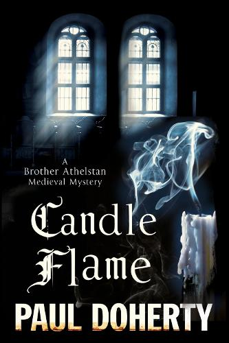Candle Flame: A novel of Mediaeval London featuring Brother Athelstan - A Brother Athelstan Medieval Mystery 13 (Hardback)