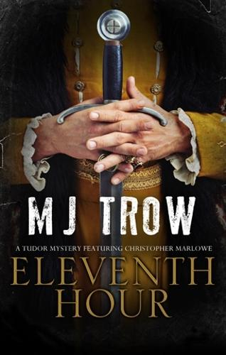 Eleventh Hour: A Tudor Mystery Featuring Christopher Marlowe - A Kit Marlowe Mystery 8 (Hardback)