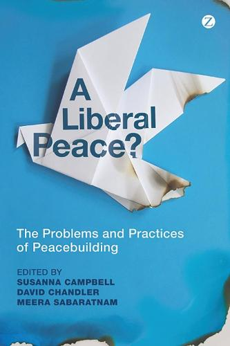 A Liberal Peace?: The Problems and Practices of Peacebuilding (Hardback)