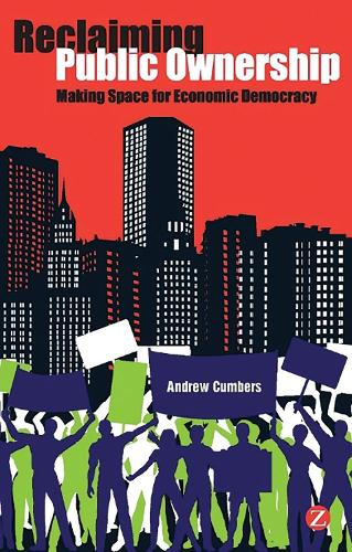 Reclaiming Public Ownership: Making Space for Economic Democracy (Paperback)