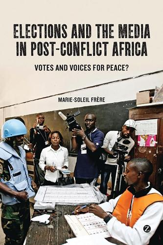Elections and the Media in Post-Conflict Africa: Votes and Voices for Peace? (Hardback)