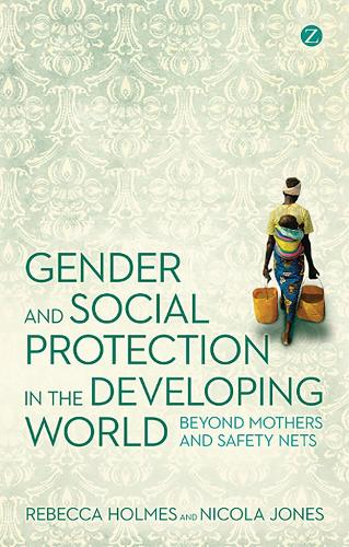 Gender and Social Protection in the Developing World: Beyond Mothers and Safety Nets (Paperback)