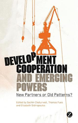 Development Cooperation and Emerging Powers: New Partners or Old Patterns? (Paperback)