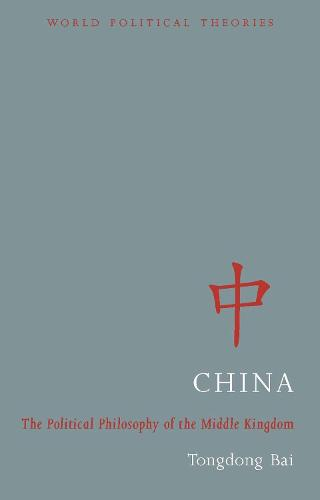 China: The Political Philosophy of the Middle Kingdom - World Political Theories (Paperback)