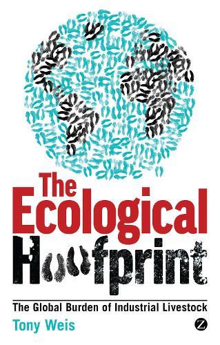 The Ecological Hoofprint: The Global Burden of Industrial Livestock (Paperback)