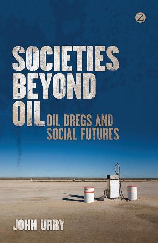 Societies beyond Oil: Oil Dregs and Social Futures (Hardback)